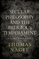Secular Philosophy and the Religious Temperament: Essays 2002-2008