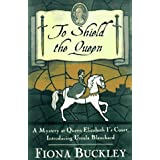 To Shield the Queen: A Mystery at Queen Elizabeth I's Court : Introducing Ursula Blanchard