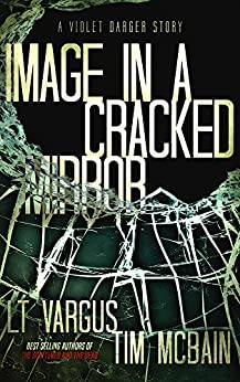 Image in a Cracked Mirror: A Violet Darger Novella by [Vargus, L.T., McBain, Tim]