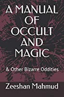 A MANUAL OF OCCULT AND MAGIC: & Other Bizarre Oddities