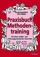 Praxisbuch Methodentraining: Fuer einen schueler- und erfahrungsorientierten Unterricht in den Klassen 3 - 6