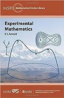 Experimental Mathematics (Msri Mathematical Circles Library)