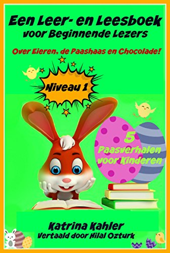 Download Een Leer- en Leesboek voor Beginnende Lezers Level 1 Over Eieren, de Paashaas en Chocolade! (Dutch Edition) B0167HIJHU