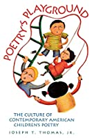 Poetry's Playground: The Culture of Contemporary American Children's Poetry (Landscapes of Childhood)