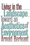 Living in the Landscape: Toward an Aesthetics of Environment (Theories of Contemporary Culture; 18)