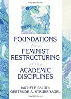 Foundations for a Feminist Restructuring of the Academic Disciplines (Haworth Women's Studies)