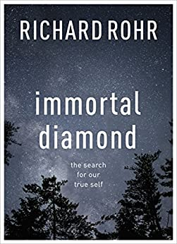 Immortal Diamond: The search for our true self by [Rohr, Richard]