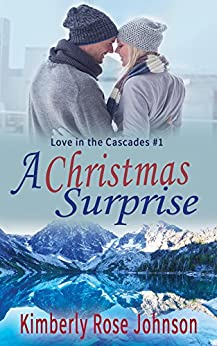 A Christmas Surprise (Love in the Cascades Book 1) by [Johnson, Kimberly Rose]