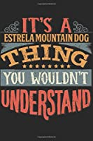 It's A Estrela Mountain Dog Thing You Wouldn't Understand: Gift For Estrela Mountain Dog Lover 6x9 Planner Journal