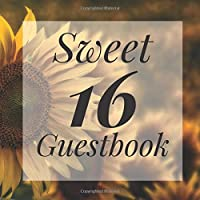 Sweet 16 Guestbook: Fall Sunflowers Floral Garden Flower Theme - Guest Signing Book w/ Photo Space & Gift Log - 16th Birthday Party | Anniversary | Memorial | Sixteenth Teenager Message Milestone Keepsake Present for Special Sixteen Teen Memories