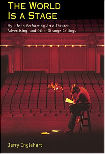 The World Is a Stage: My Life in Performing Arts--Theater, Advertising, and Other Strange Callings