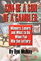 Son of a Son of a Gambler: Winners, Losers and What to Do When You Win the Lottery; A World with Gamblers, Kentuckians, Addicts, Cincinnati, Al G