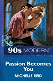 Passion Becomes You (Mills & Boon Vintage 90s Modern)