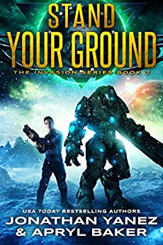 Stand Your Ground: A Gateway to the Galaxy Series (The Invasion Book 2) by [Yanez, Jonathan, Baker, Apryl]