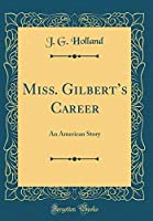 Miss. Gilbert's Career: An American Story (Classic Reprint) [並行輸入品]