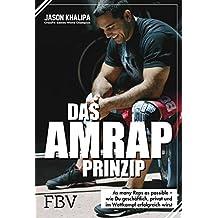 Das AMRAP-Prinzip: As Many Reps As Possible - wie du geschäftlich, privat und im Wettkampf erfolgreich bist (German Edition)