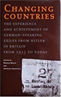 Changing Countries: The Experience and Achievement of German-Speaking Exiles from Hitler in Britain, 1933 to Today