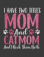 I have Two Titles Mom and Catmom: Funny Cat mom Notebook. 8.5 x 11 size 124 Lined Pages Mom Journal. Catmom Journal. Notebook For Cat Lover, pet owner, Her. Awesome Mom Gifts on Birthday, Mothers Day Christmas etc