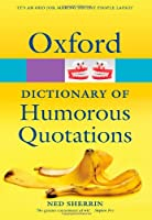 Oxford Dictionary of Humorous Quotations (Oxford Paperback Reference)