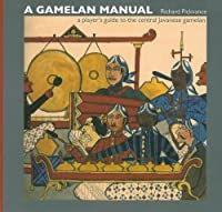 A Gamelan Manual: A Player's Guide to the Central Javanese Gamelan