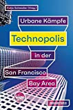 Technopolis: Urbane Kaempfe in der San Francisco Bay Area