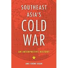 Southeast Asia's Cold War: An Interpretive History