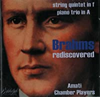 Brahms Rediscovered: String Quintet In F, Piano Trio In A by Johannes Brahms (2008-04-08)
