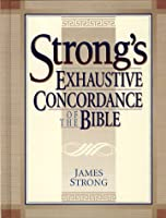 Strong's Exhaustive Concordance (Complete and Unabridged)