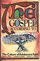 The Gospel According to Generation X: The Culture of Adolescent Belief