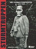 Sturmtruppen: Ww I German Stormtroopers 1914-1918