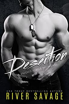 Desertion (A Knights Rebels MC Book 3) by [Savage, River]