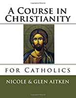 A Course in Christianity for Catholics