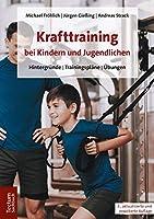 Krafttraining Bei Kindern Und Jugendlichen: Hintergrunde U Trainingsplane U Ubungen