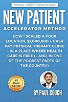 New Patient Accelerator Method: How I Scaled a Four Location 1000000 + Cash Pay Physical Therapy Clinic - In a Place Where Health Care is Free (...And In One of the Poorest Parts of the Country) [並行輸入品]