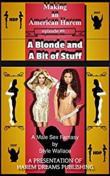 Making an American Harem-Episode #8:  A Blonde and a Bit of Stuff by [Wallace, Style]