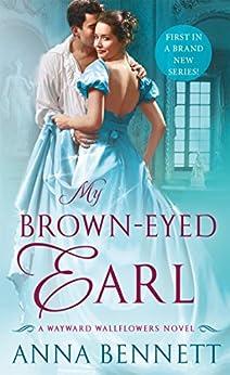 My Brown-Eyed Earl: A Wayward Wallflowers Novel (The Wayward Wallflowers) by [Bennett, Anna]