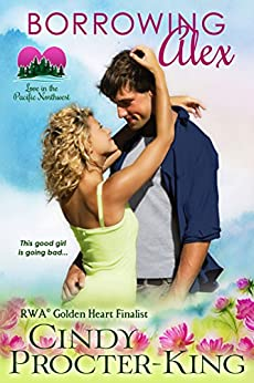 Borrowing Alex: A Romantic Comedy (Love in the Pacific Northwest Book 2) by [Procter-King, Cindy]