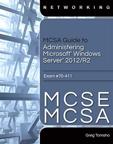 Download MCSA Guide to Administering Microsoft Windows Server 2012/R2, Exam 70-411 128586834X