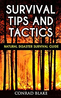 Survival Tips and Tactics: Natural Disaster Survival Guide (Survival Prepping Guides Book 1) by [Blake, Conrad]