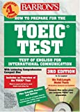 How to Prepare for the Toeic Test of English for International Communication: Test of English for International Communication (Barron's How to Prepare for the Toeic Test Test of English for International Communication)