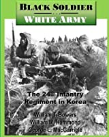 Black Soldier White Army: The 24th Infantry Regiment in Korea