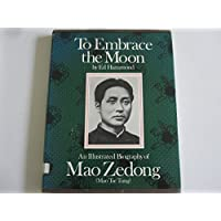 To Embrace the Moon: An Illustrated Biography of Mao Zedong (Mao Tse Tung)