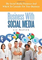 Business With Social Media: The Social Media Purposes And Which To Consider For Your Business