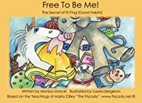 Free to Be Me!: The Secret of FLYing (Good Habits)