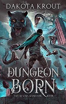 Dungeon Born (The Divine Dungeon Book 1) by [Krout, Dakota]