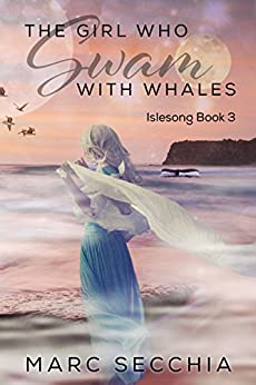 The Girl who Swam with Whales (Islesong Book 3) by [Secchia, Marc]