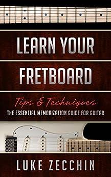 [Zecchin, Luke]のLearn Your Fretboard: The Essential Memorization Guide for Guitar (Book + Online Bonus) (English Edition)