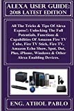 Alexa User Guide: 2018 Latest Edition: All The Tricks & Tips Of Alexa Expose!: Unlocking The Full Potentials, Functions & Capabilities Of Amazon Fire ... Fire TV, Amazon Echo... (English Edition)
