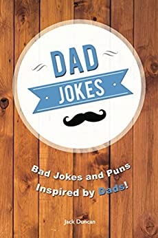 Dad Jokes: Bad Jokes and Puns Inspired by Dads! by [Duncan, Jack]