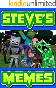 Memes: STEVE'S Funny Memes - Get Ready For Steve And His Funny UNOFFICIAL Minecraft Jokes And Humor (English Edition)